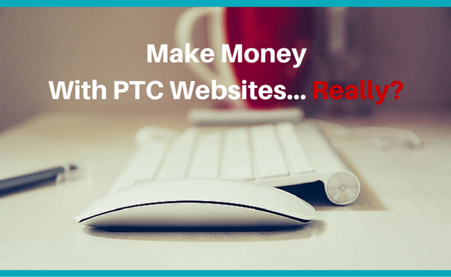 Make money with PTC sites for real?