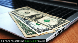 """Why Chasing """"Quick Money Online"""" Is Actually Slowing You Down…"""